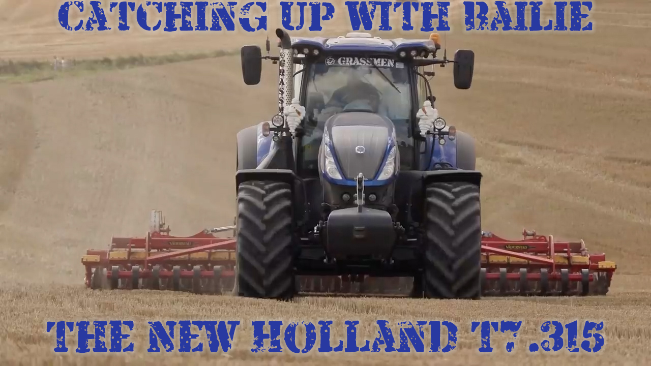 Catching Up with Bailie the New Holland T7.315